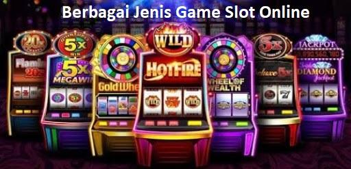 Berbagai Jenis Game Slot Online