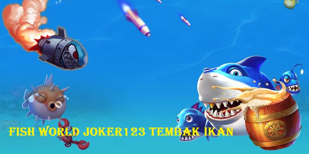 Fish World Joker123 Tembak Ikan