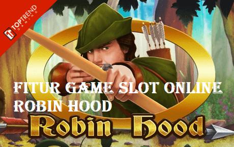 Fitur Game Slot Online Robin Hood